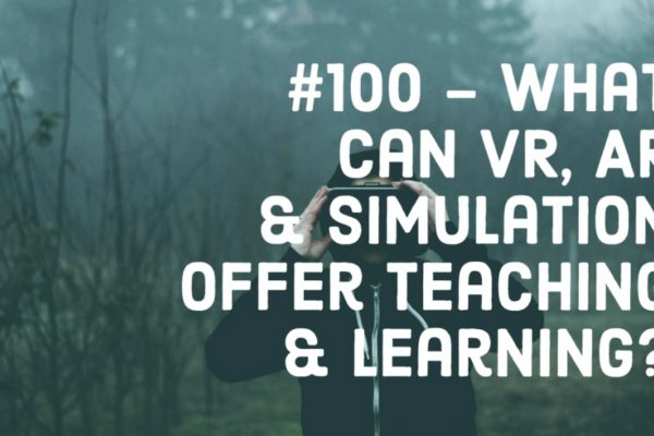 EdTech Podcast: What can VR, AR & Simulations offer Teaching & Learning?